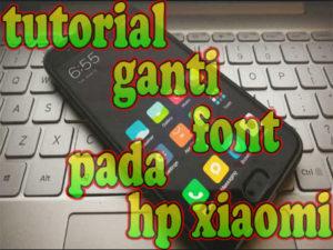 Cara Menggganti Font Xiaomi MIUI 9 Tanpa Root (Work)