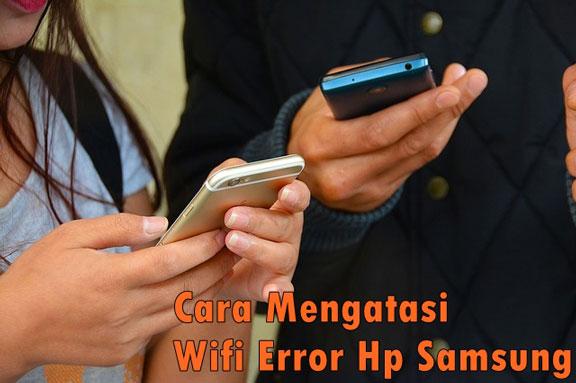 Cara Mengatasi Wifi Error dan Tidak Bisa On di HP Samsung
