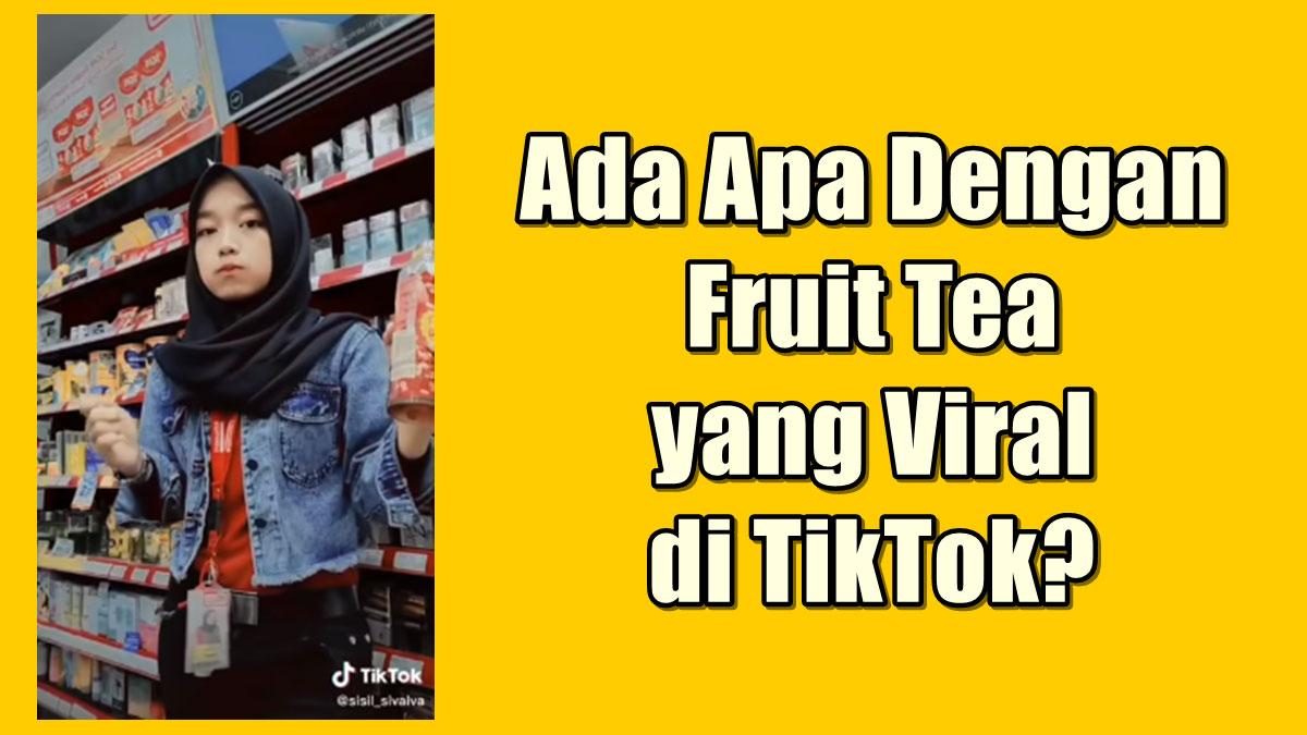 Penjelasan Mengenai Fruit Tea Yang Sempat Viral Di Tiktok