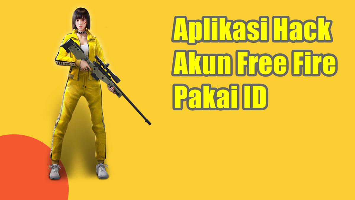Aplikasi Hack Akun Free Fire Pakai ID Asli Paling Worth It